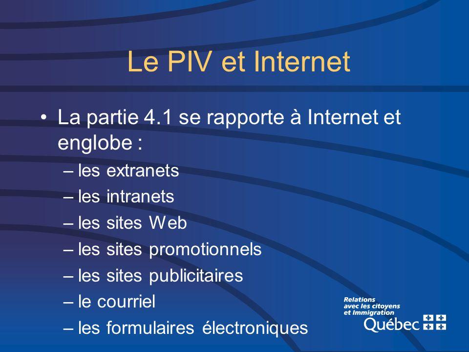 Le PIV et Internet La partie 4.1 se rapporte à Internet et englobe : –les extranets –les intranets –les sites Web –les sites promotionnels –les sites publicitaires –le courriel –les formulaires électroniques