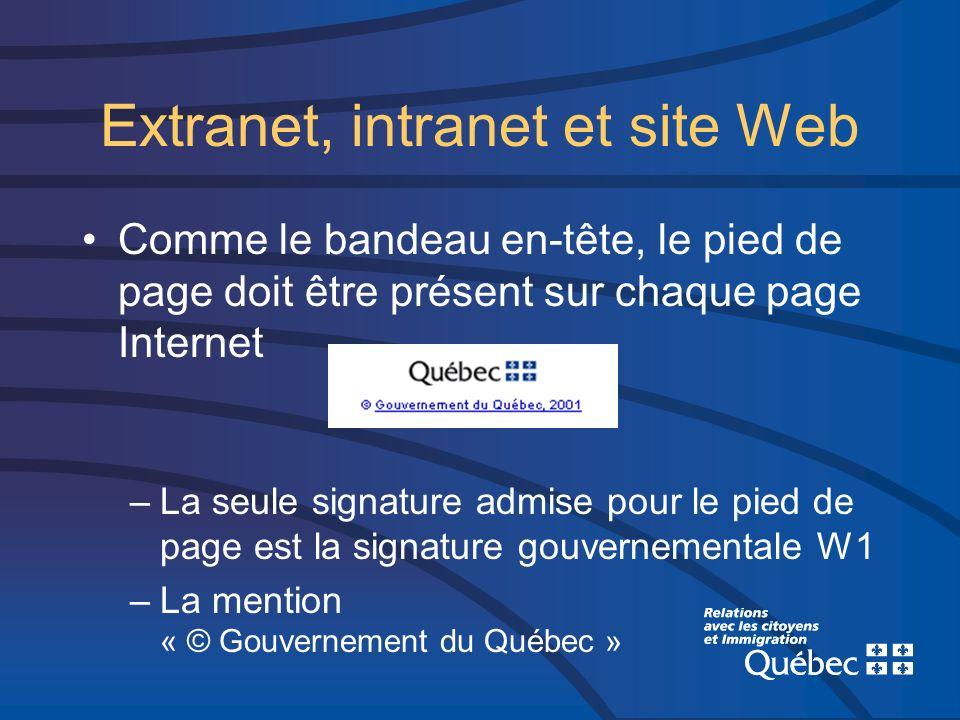 Extranet, intranet et site Web Comme le bandeau en-tête, le pied de page doit être présent sur chaque page Internet –La seule signature admise pour le pied de page est la signature gouvernementale W1 –La mention « © Gouvernement du Québec »