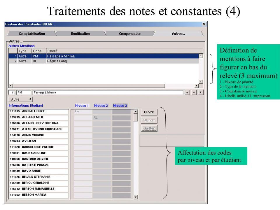 Traitements des notes et constantes (4) Définition de mentions à faire figurer en bas du relevé (3 maximum) 1 - Niveau de priorité 2 - Type de la mention 3 - Code dans le niveau 4 - Libellé utilisé à l impression Affectation des codes par niveau et par étudiant