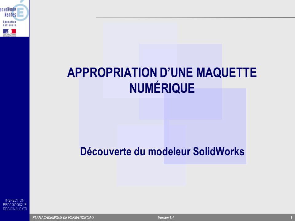 INSPECTION PEDAGOGIQUE REGIONALE STI PLAN ACADEMIQUE DE FORMATION XAOVersion 1.11 APPROPRIATION DUNE MAQUETTE NUMÉRIQUE Découverte du modeleur SolidWo