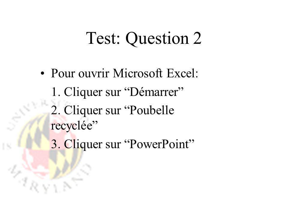 Test: Question 2 Pour ouvrir Microsoft Excel: 1. Cliquer sur Démarrer 2. Cliquer sur Poubelle recyclée 3. Cliquer sur PowerPoint