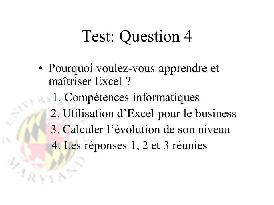 Test: Question 4 Pourquoi voulez-vous apprendre et maîtriser Excel ? 1. Compétences informatiques 2. Utilisation dExcel pour le business 3. Calculer l