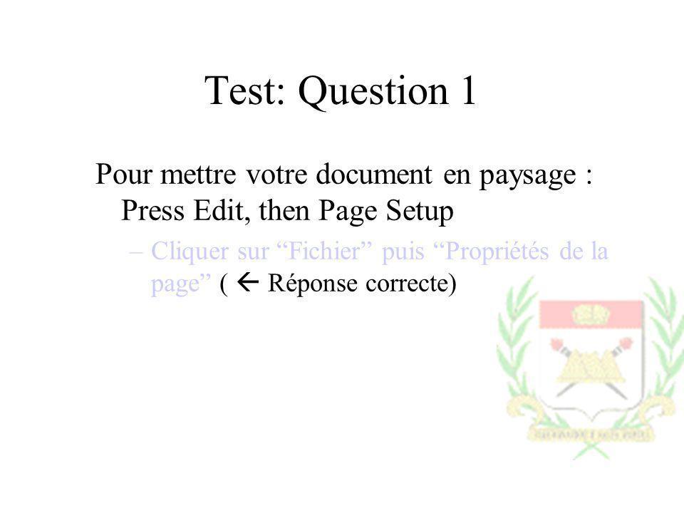 Test: Question 1 Pour mettre votre document en paysage : Press Edit, then Page Setup –Cliquer sur Fichier puis Propriétés de la page ( Réponse correct