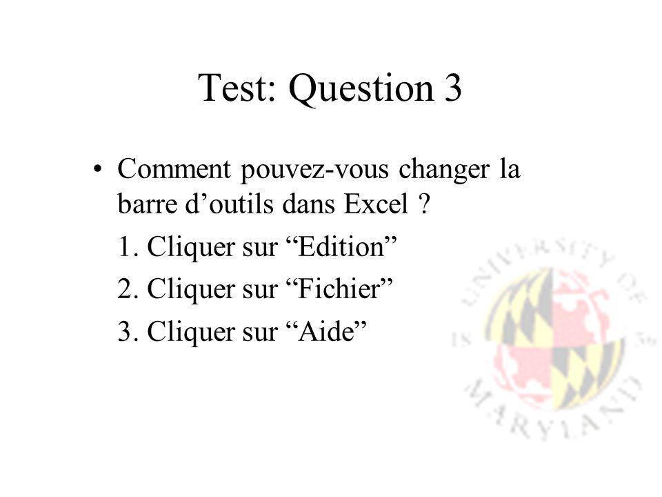 Test: Question 3 Comment pouvez-vous changer la barre doutils dans Excel ? 1. Cliquer sur Edition 2. Cliquer sur Fichier 3. Cliquer sur Aide