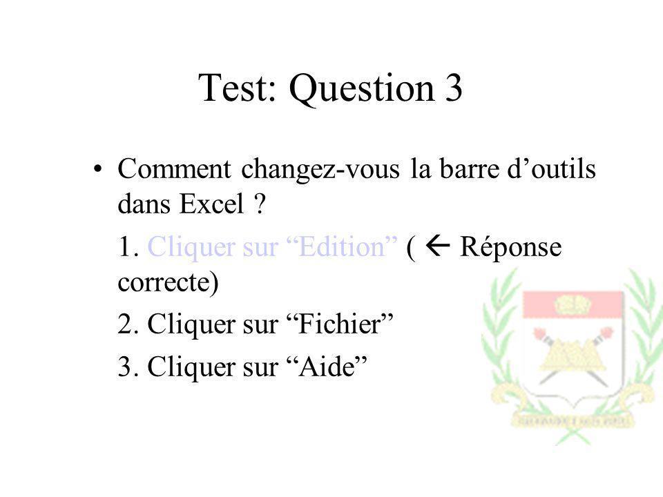 Test: Question 3 Comment changez-vous la barre doutils dans Excel ? 1. Cliquer sur Edition ( Réponse correcte) 2. Cliquer sur Fichier 3. Cliquer sur A