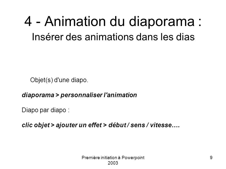 Première initiation à Powerpoint 2003 9 4 - Animation du diaporama : Insérer des animations dans les dias Objet(s) d'une diapo. diaporama > personnali