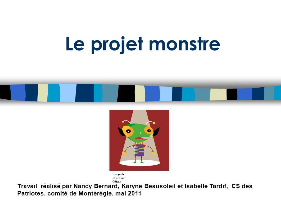 Le projet monstre Travail réalisé par Nancy Bernard, Karyne Beausoleil et Isabelle Tardif, CS des Patriotes, comité de Montérégie, mai 2011 Image de M