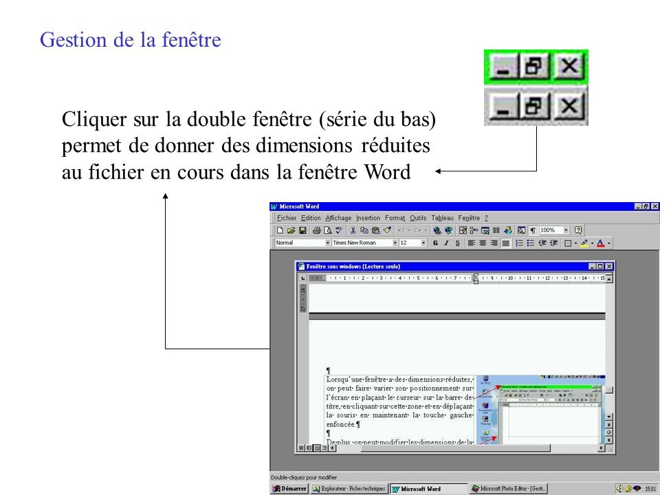 Gestion de la fenêtre Il suffit de cliquer sur la fenêtre simple (série du haut) pour redonner au logiciel Word ses dimensions dorigine