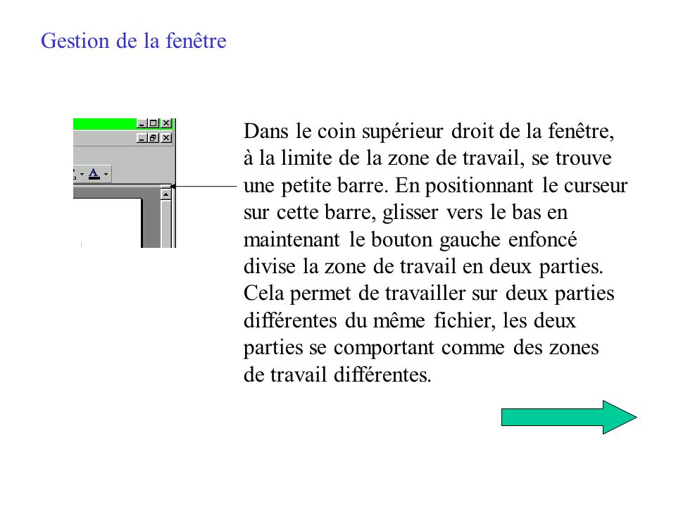 Gestion de la fenêtre Il suffit de cliquer sur la fenêtre simple du fichier pour lui redonner ses dimensions dorigine