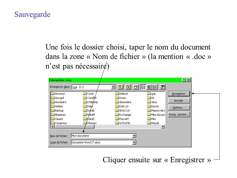 Sauvegarde Cliquer sur la flèche vers le bas de la zone « Enregistrer dans » fait apparaître la liste complète des dossiers du disque dur Ouvrir ensui