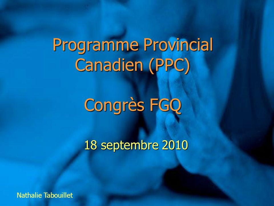 Programme Provincial Canadien (PPC) Congrès FGQ 18 septembre 2010 Nathalie Tabouillet