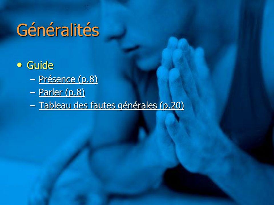 Généralités Guide Guide –Présence (p.8) Présence (p.8)Présence (p.8) –Parler (p.8) Parler (p.8)Parler (p.8) –Tableau des fautes générales (p.20) Table