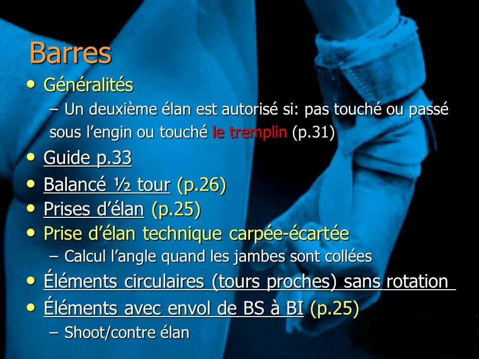 Barres Généralités Généralités –Un deuxième élan est autorisé si: pas touché ou passé sous lengin ou touché le tremplin (p.31) Guide p.33 Guide p.33 G