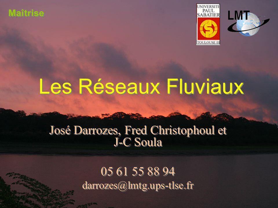 Les Réseaux Fluviaux José Darrozes, Fred Christophoul et J-C Soula 05 61 55 88 94 darrozes@lmtg.ups-tlse.fr José Darrozes, Fred Christophoul et J-C So