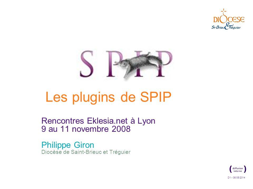 D1 - 06/05/2014 Rencontres Eklesia.net à Lyon 9 au 11 novembre 2008 Philippe Giron Diocèse de Saint-Brieuc et Tréguier Les plugins de SPIP