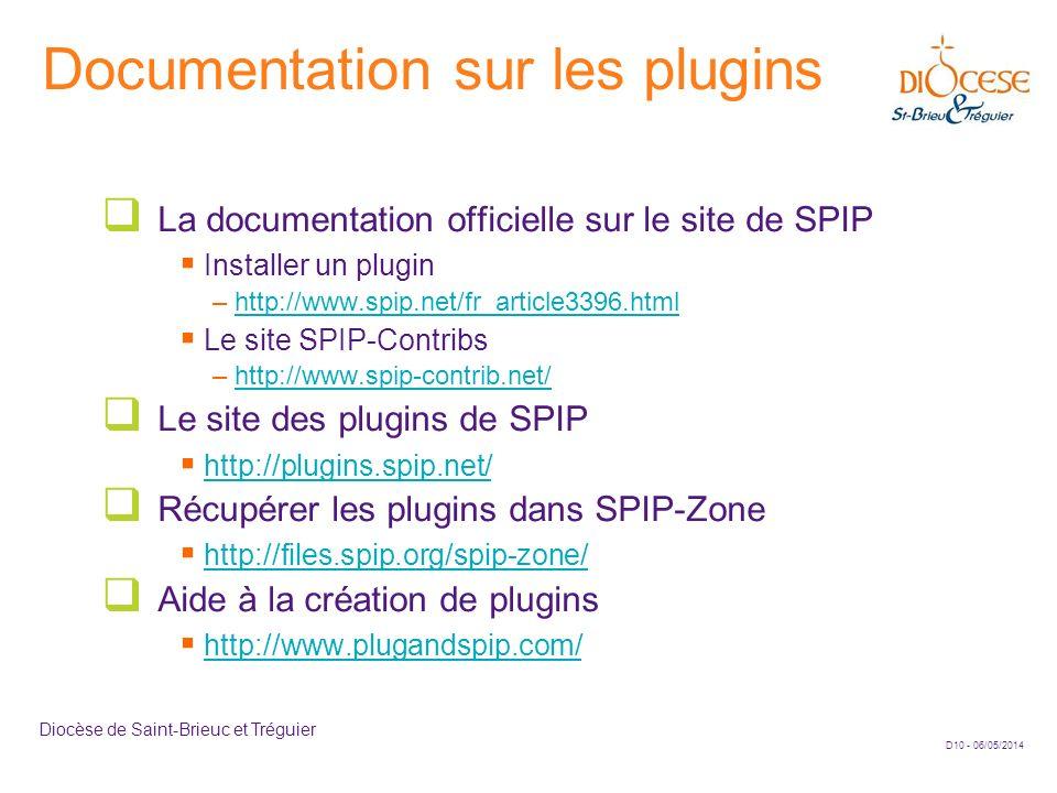 D10 - 06/05/2014 Diocèse de Saint-Brieuc et Tréguier Documentation sur les plugins La documentation officielle sur le site de SPIP Installer un plugin