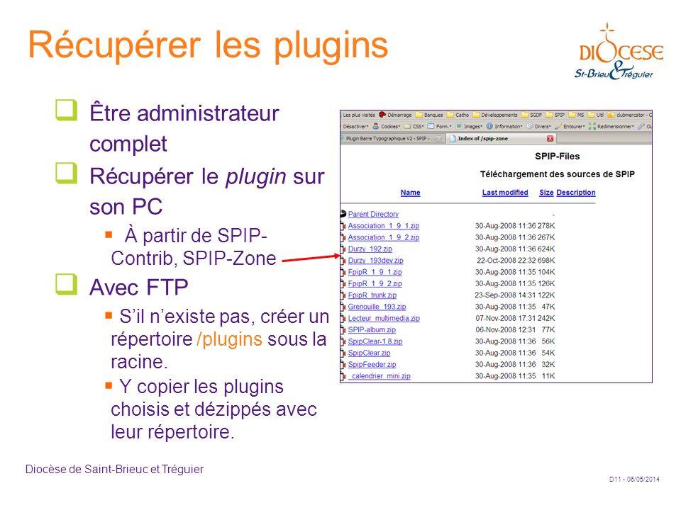 D11 - 06/05/2014 Diocèse de Saint-Brieuc et Tréguier Récupérer les plugins Être administrateur complet Récupérer le plugin sur son PC À partir de SPIP