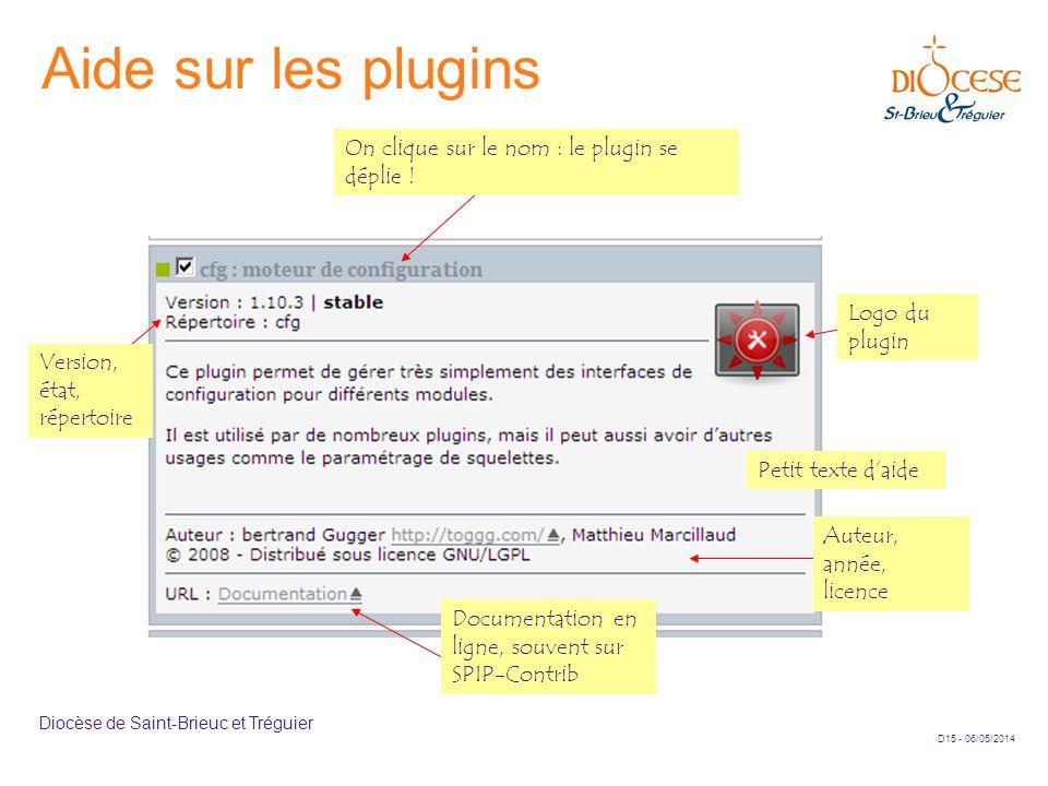 D15 - 06/05/2014 Diocèse de Saint-Brieuc et Tréguier Aide sur les plugins On clique sur le nom : le plugin se déplie ! Logo du plugin Version, état, r