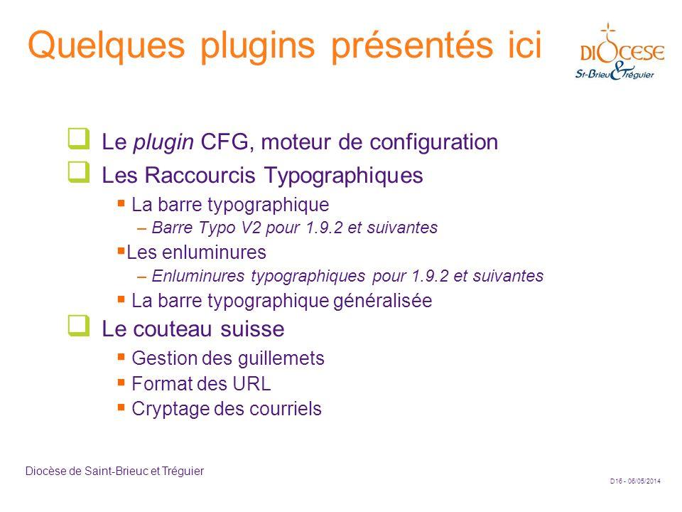 D16 - 06/05/2014 Diocèse de Saint-Brieuc et Tréguier Quelques plugins présentés ici Le plugin CFG, moteur de configuration Les Raccourcis Typographiqu