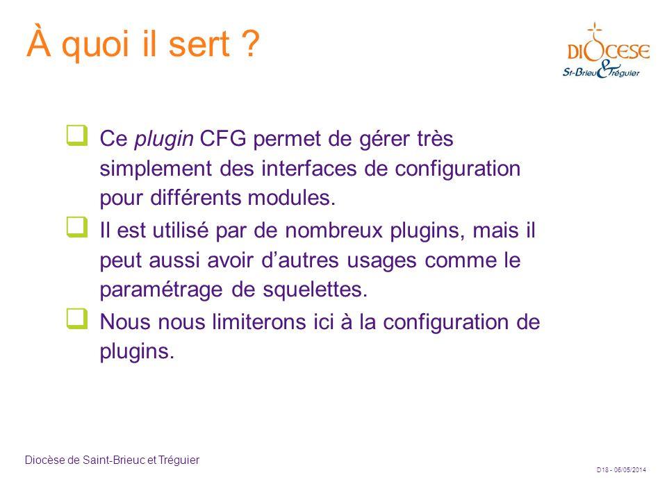 D18 - 06/05/2014 Diocèse de Saint-Brieuc et Tréguier À quoi il sert ? Ce plugin CFG permet de gérer très simplement des interfaces de configuration po