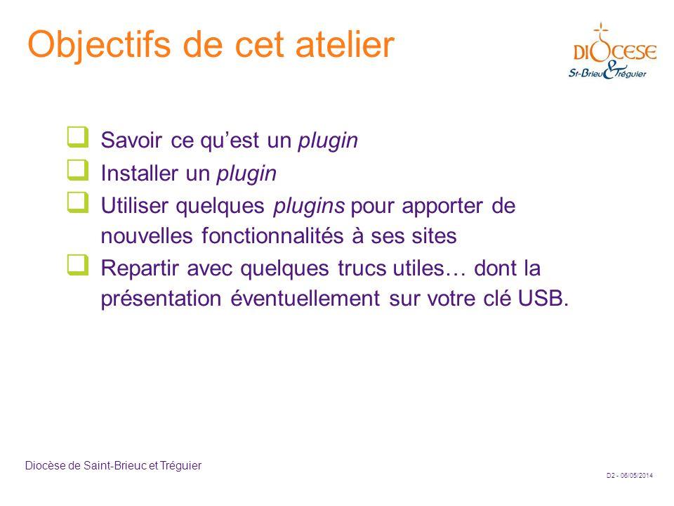 D2 - 06/05/2014 Diocèse de Saint-Brieuc et Tréguier Objectifs de cet atelier Savoir ce quest un plugin Installer un plugin Utiliser quelques plugins p