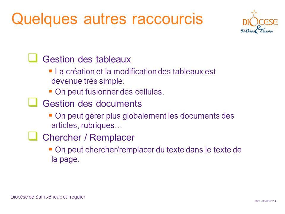D27 - 06/05/2014 Diocèse de Saint-Brieuc et Tréguier Quelques autres raccourcis Gestion des tableaux La création et la modification des tableaux est d