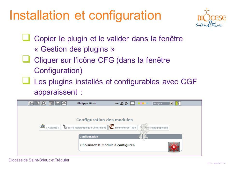 D31 - 06/05/2014 Diocèse de Saint-Brieuc et Tréguier Installation et configuration Copier le plugin et le valider dans la fenêtre « Gestion des plugin