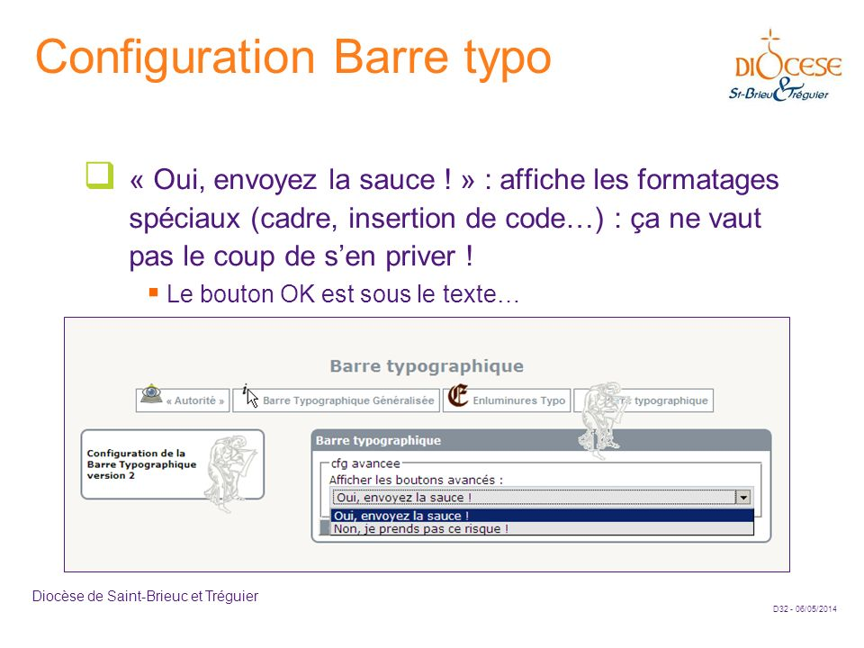 D32 - 06/05/2014 Diocèse de Saint-Brieuc et Tréguier Configuration Barre typo « Oui, envoyez la sauce ! » : affiche les formatages spéciaux (cadre, in