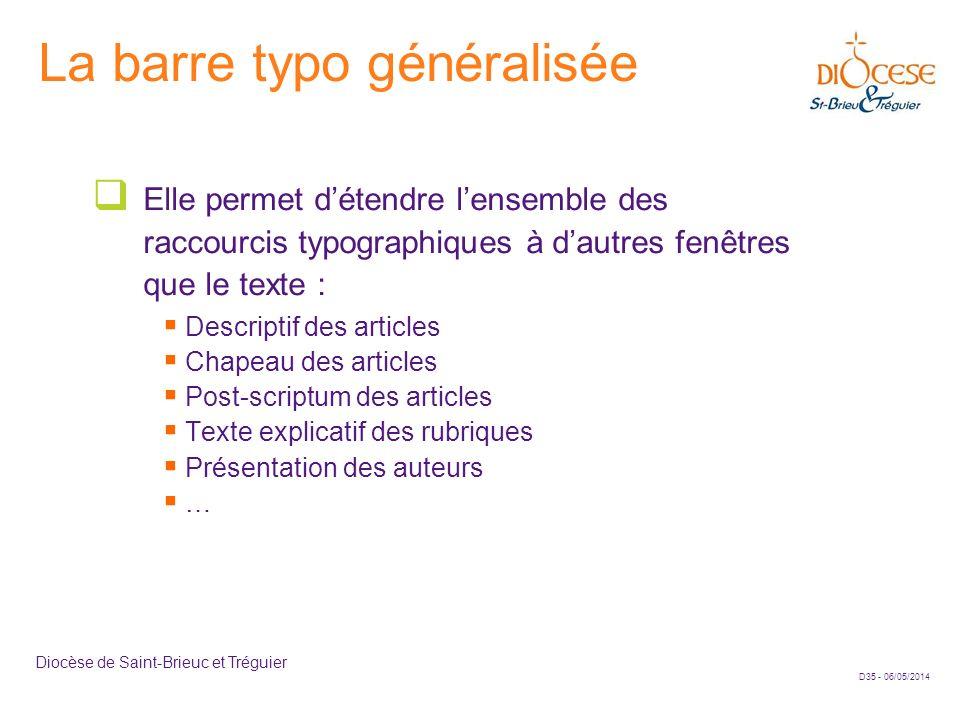 D35 - 06/05/2014 Diocèse de Saint-Brieuc et Tréguier La barre typo généralisée Elle permet détendre lensemble des raccourcis typographiques à dautres