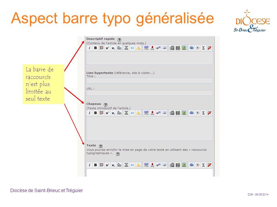 D36 - 06/05/2014 Diocèse de Saint-Brieuc et Tréguier Aspect barre typo généralisée La barre de raccourcis nest plus limitée au seul texte