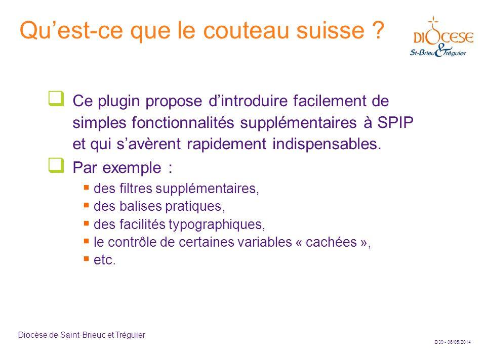 D39 - 06/05/2014 Diocèse de Saint-Brieuc et Tréguier Quest-ce que le couteau suisse ? Ce plugin propose dintroduire facilement de simples fonctionnali