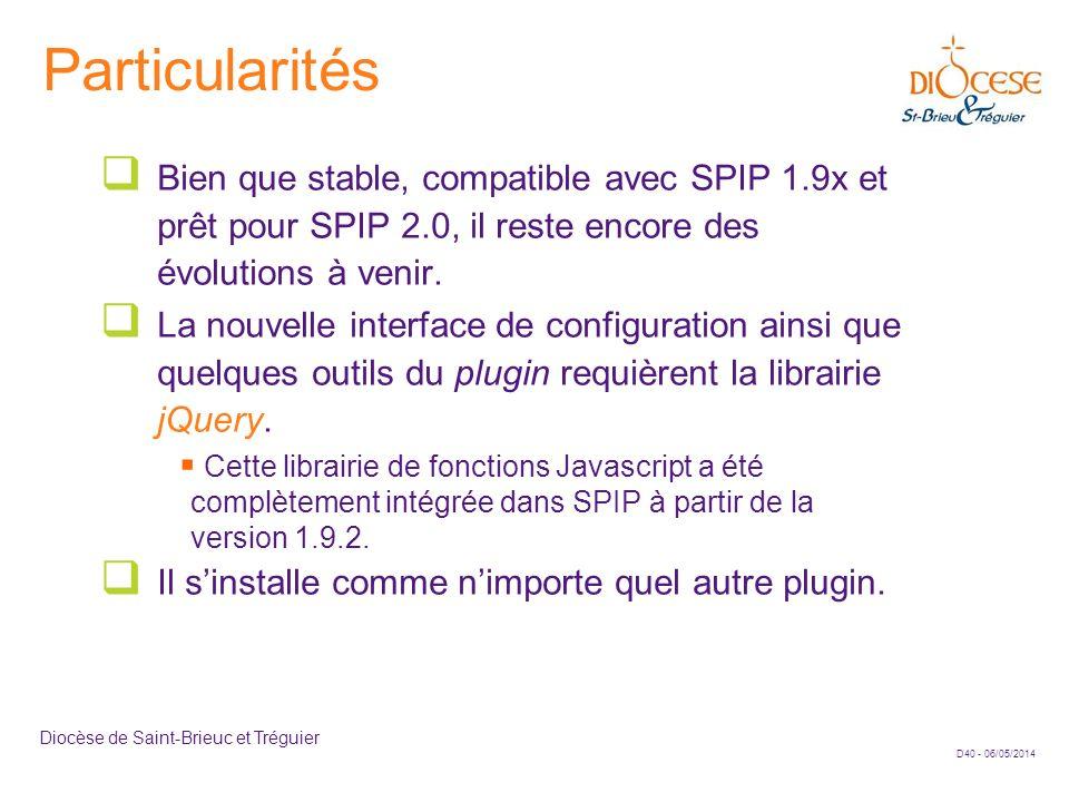 D40 - 06/05/2014 Diocèse de Saint-Brieuc et Tréguier Particularités Bien que stable, compatible avec SPIP 1.9x et prêt pour SPIP 2.0, il reste encore