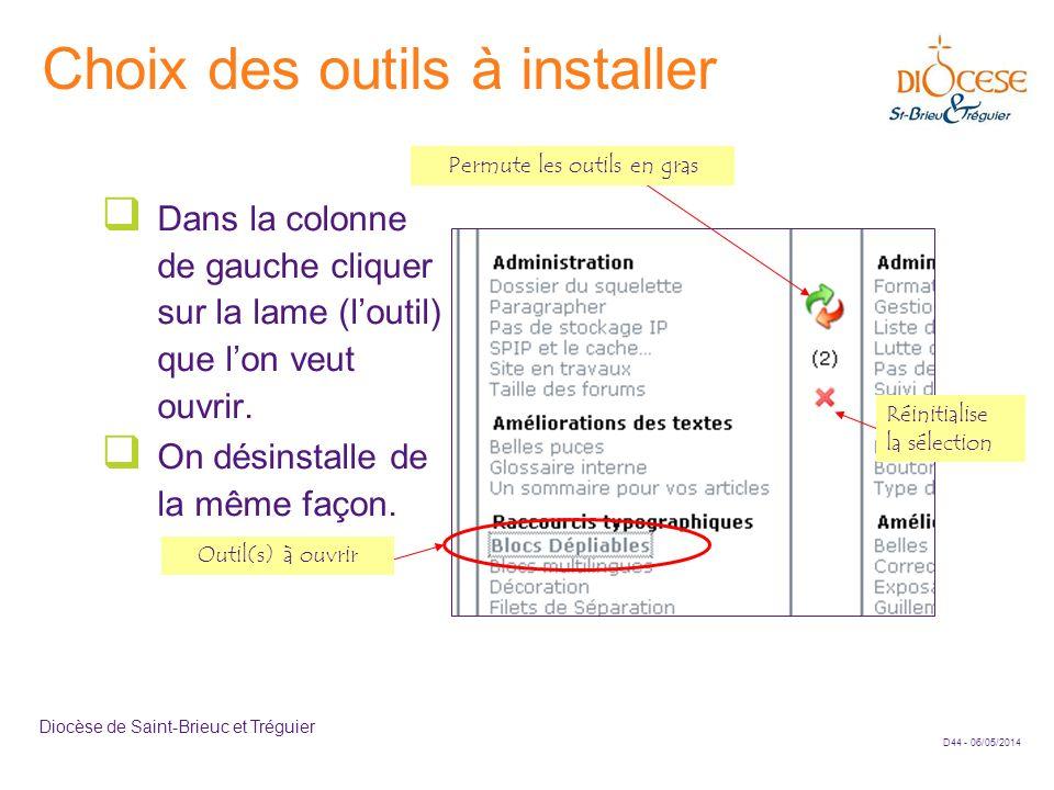 D44 - 06/05/2014 Diocèse de Saint-Brieuc et Tréguier Choix des outils à installer Dans la colonne de gauche cliquer sur la lame (loutil) que lon veut