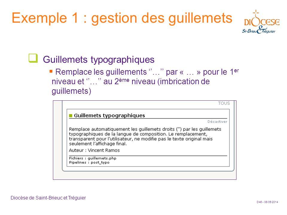 D46 - 06/05/2014 Diocèse de Saint-Brieuc et Tréguier Exemple 1 : gestion des guillemets Guillemets typographiques Remplace les guillements … par « … »