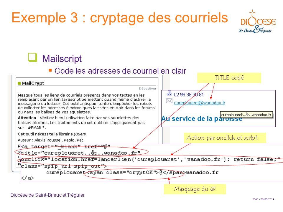 D48 - 06/05/2014 Diocèse de Saint-Brieuc et Tréguier Exemple 3 : cryptage des courriels Mailscript Code les adresses de courriel en clair Masquage du