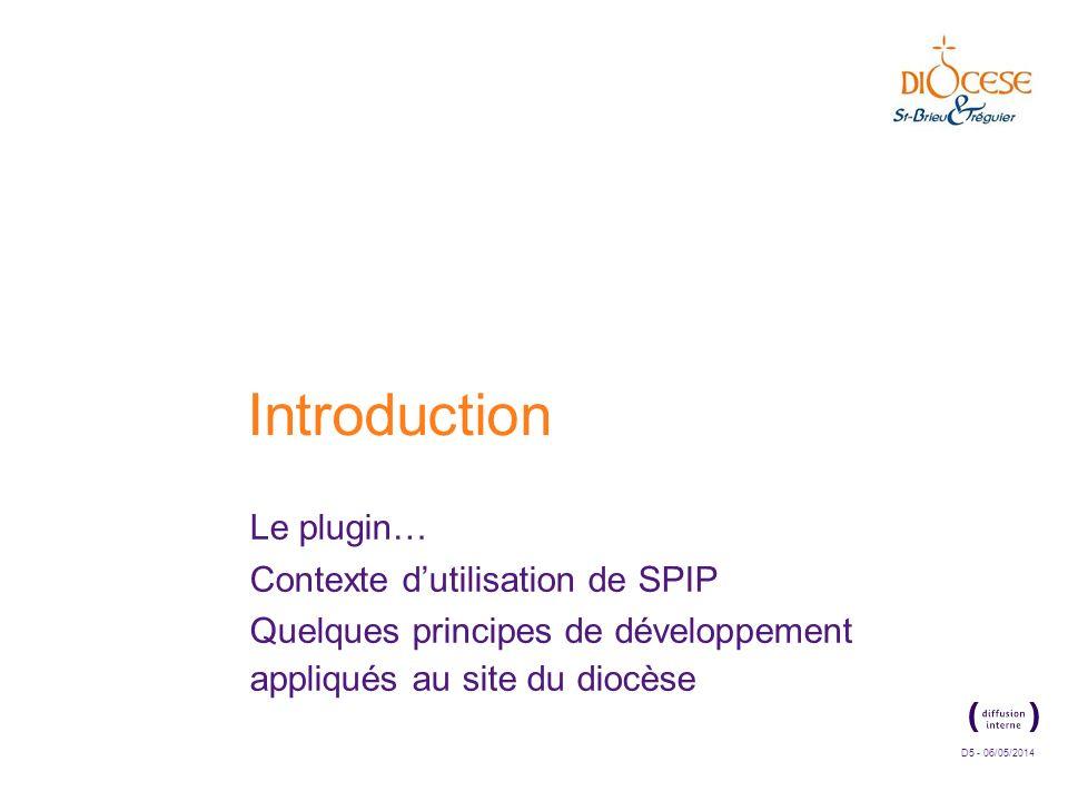 D5 - 06/05/2014 Introduction Le plugin… Contexte dutilisation de SPIP Quelques principes de développement appliqués au site du diocèse