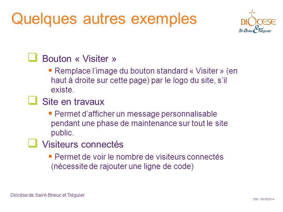 D50 - 06/05/2014 Diocèse de Saint-Brieuc et Tréguier Quelques autres exemples Bouton « Visiter » Remplace limage du bouton standard « Visiter » (en ha