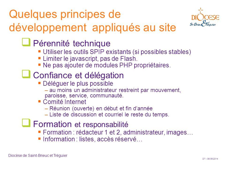 D7 - 06/05/2014 Diocèse de Saint-Brieuc et Tréguier Quelques principes de développement appliqués au site Pérennité technique Utiliser les outils SPIP