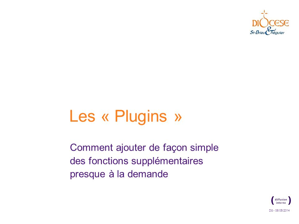 D8 - 06/05/2014 Les « Plugins » Comment ajouter de façon simple des fonctions supplémentaires presque à la demande