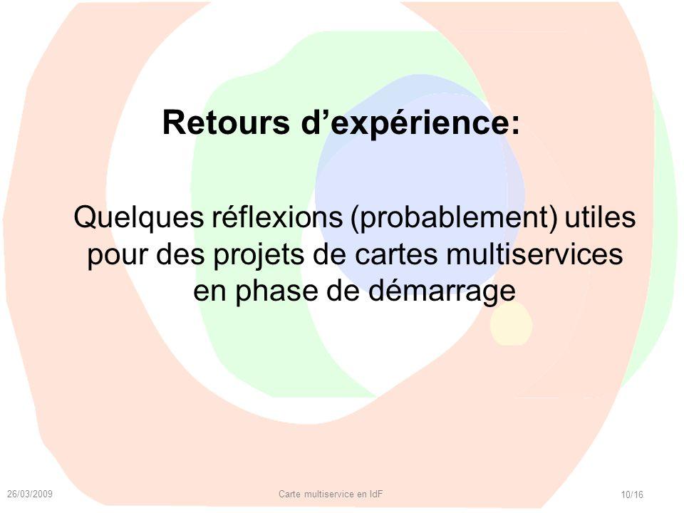 26/03/2009 Carte multiservice en IdF 10/16 Retours dexpérience: Quelques réflexions (probablement) utiles pour des projets de cartes multiservices en