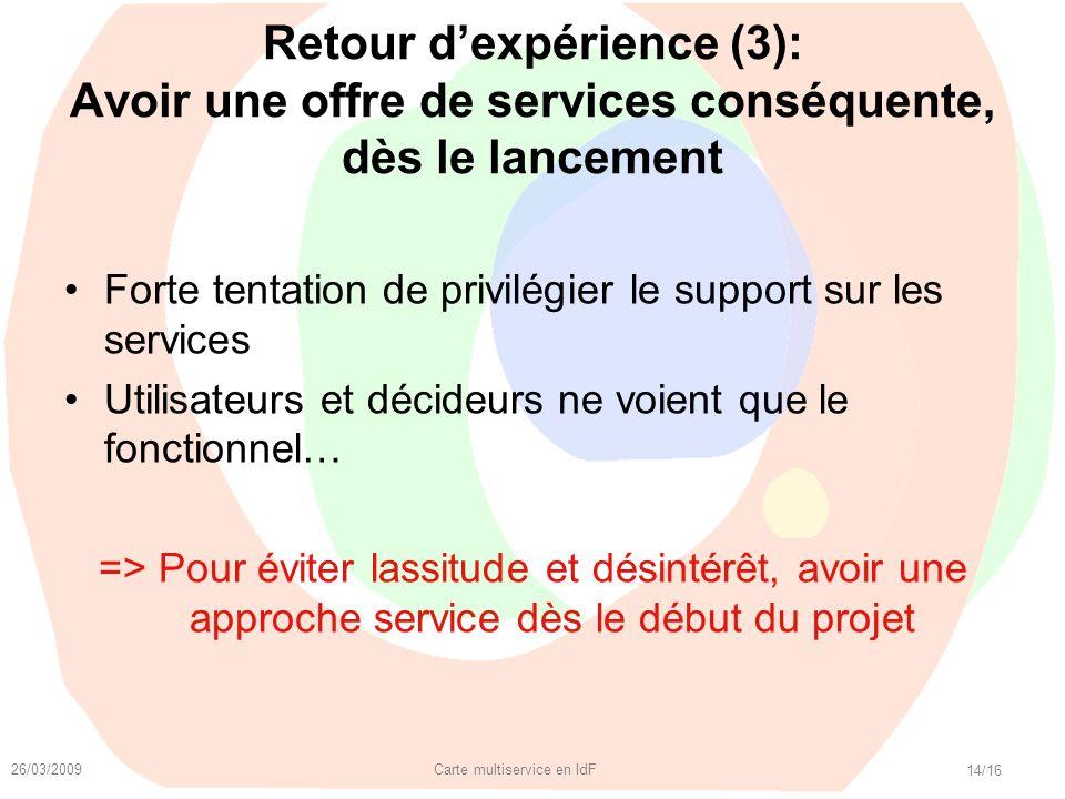 26/03/2009 Carte multiservice en IdF 14/16 Retour dexpérience (3): Avoir une offre de services conséquente, dès le lancement Forte tentation de privil