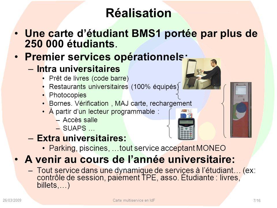 26/03/2009 Carte multiservice en IdF 7/16 Une carte détudiant BMS1 portée par plus de 250 000 étudiants. Premier services opérationnels: –Intra univer