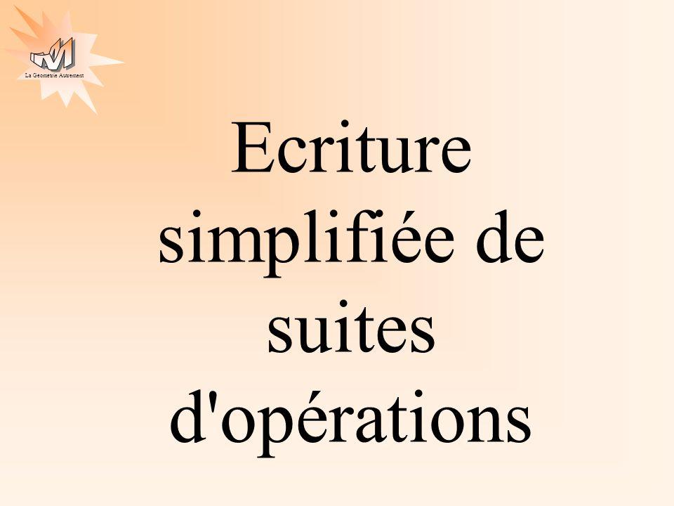 La Géométrie Autrement Ecriture simplifiée de suites d'opérations