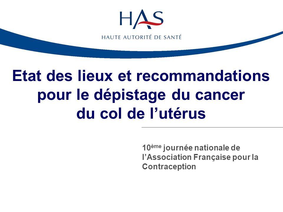 Etat des lieux et recommandations pour le dépistage du cancer du col de lutérus 10 ème journée nationale de lAssociation Française pour la Contraception