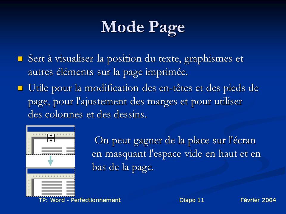 TP: Word - PerfectionnementDiapo 11Février 2004 Mode Page Sert à visualiser la position du texte, graphismes et autres éléments sur la page imprimée.