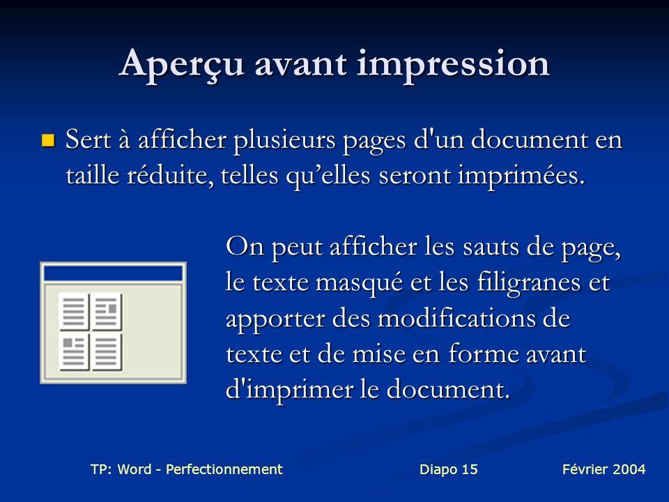 TP: Word - PerfectionnementDiapo 15Février 2004 Aperçu avant impression Sert à afficher plusieurs pages d'un document en taille réduite, telles quelle
