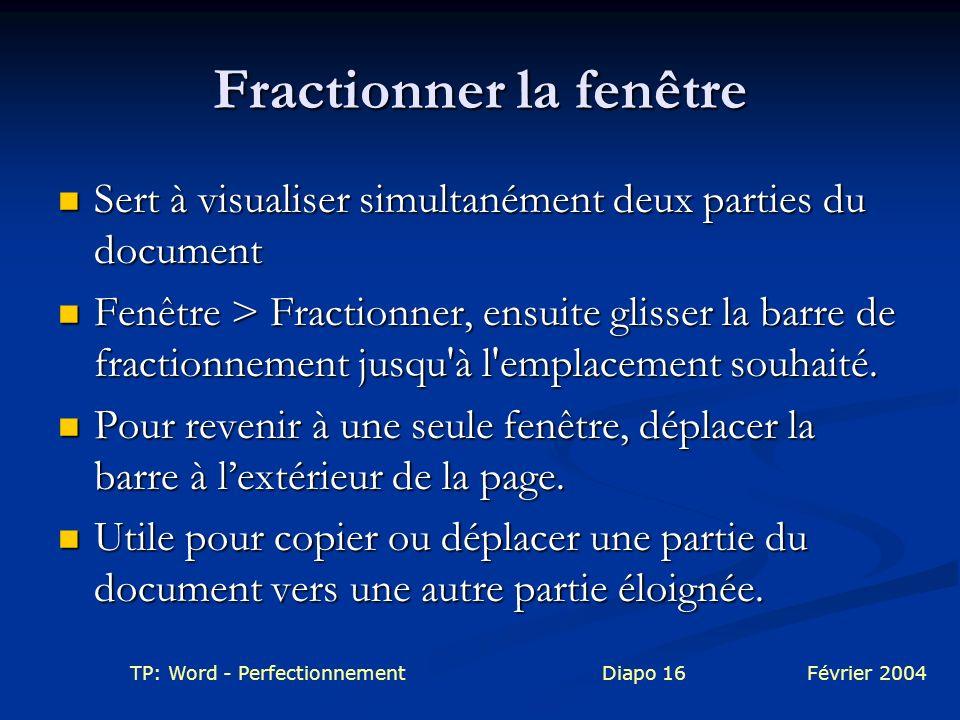 TP: Word - PerfectionnementDiapo 16Février 2004 Fractionner la fenêtre Sert à visualiser simultanément deux parties du document Sert à visualiser simu