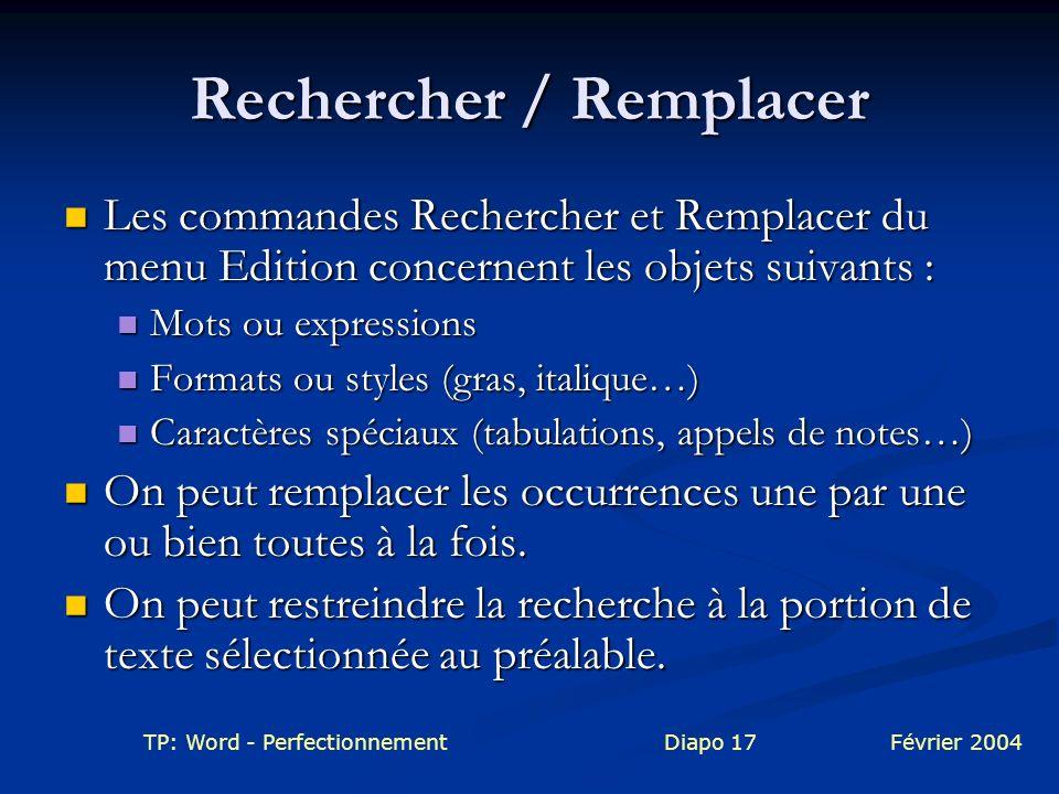 TP: Word - PerfectionnementDiapo 17Février 2004 Rechercher / Remplacer Les commandes Rechercher et Remplacer du menu Edition concernent les objets sui