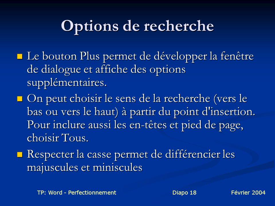 TP: Word - PerfectionnementDiapo 18Février 2004 Options de recherche Le bouton Plus permet de développer la fenêtre de dialogue et affiche des options