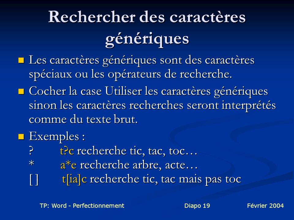 TP: Word - PerfectionnementDiapo 19Février 2004 Rechercher des caractères génériques Les caractères génériques sont des caractères spéciaux ou les opé